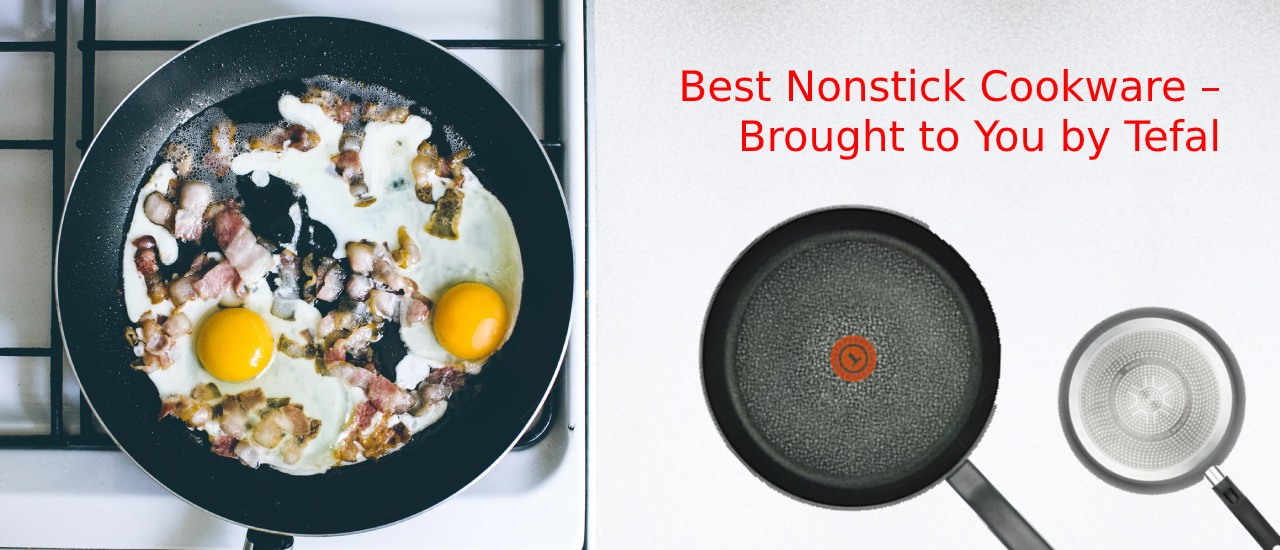 Best Nonstick Cookware – Brought to You by Tefal