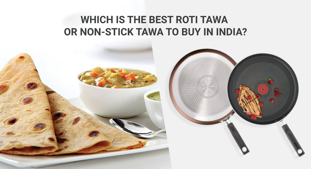WHICH IS THE BEST ROTI TAWA OR NON-STICK TAWA TO BUY IN INDIA?