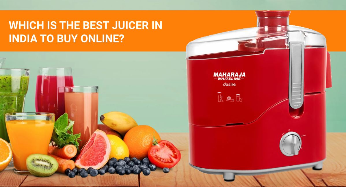 Which IS THE BEST JUICER IN INDIA TO BUY ONLINE?